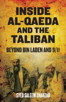 Inside Al-Qaeda and the Taliban : Beyond Bin Laden and 9/11, Paperback / softback Book