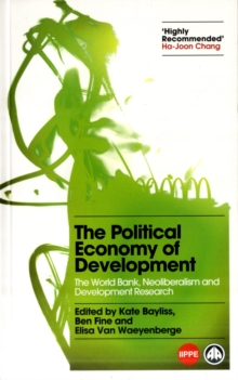 The Political Economy of Development : The World Bank, Neoliberalism and Development Research, Paperback / softback Book