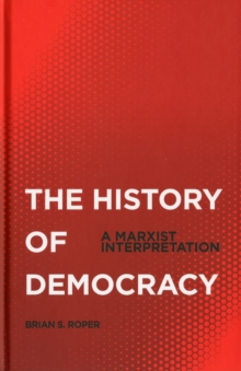 The History of Democracy : A Marxist Interpretation, Hardback Book