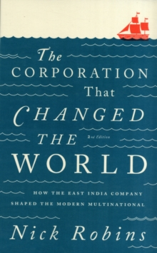 The Corporation That Changed the World : How the East India Company Shaped the Modern Multinational, Paperback Book