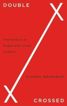 Double Crossed : The Failure of Organized Crime Control, Paperback / softback Book