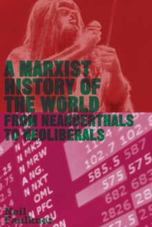 A Marxist History of the World : From Neanderthals to Neoliberals, Paperback / softback Book
