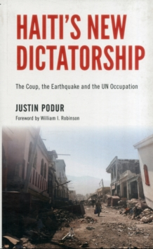 Haiti's New Dictatorship : The Coup, the Earthquake and the UN Occupation, Paperback / softback Book