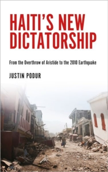 Haiti's New Dictatorship : The Coup, the Earthquake and the UN Occupation, Hardback Book