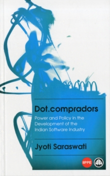 Dot.compradors : Power and Policy in the Development of the Indian Software Industry, Paperback / softback Book