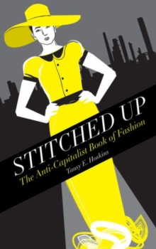 Stitched Up : The Anti-capitalist Book of Fashion, Hardback Book