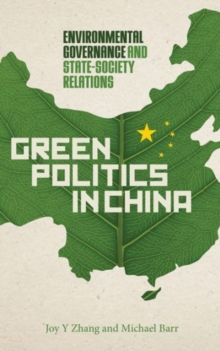 Green Politics in China : Environmental Governance and State-Society Relations, Paperback / softback Book