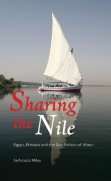 Sharing the Nile : Egypt, Ethiopia and the Geo-Politics of Water, Hardback Book