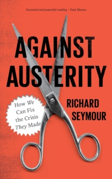 Against Austerity : How We Can Fix the Crisis They Made, Paperback Book