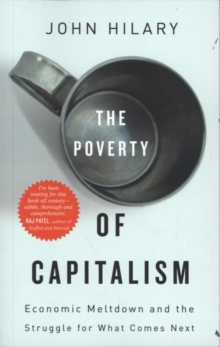 The Poverty of Capitalism : Economic Meltdown and the Struggle for What Comes Next, Paperback / softback Book