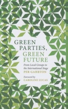 Green Parties, Green Future : From Local Groups to the International Stage, Paperback Book