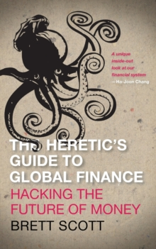 The Heretic's Guide to Global Finance : Hacking the Future of Money, Paperback / softback Book