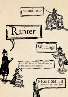 A Collection of Ranter Writings : Spiritual Liberty and Sexual Freedom in the English Revolution, Paperback / softback Book