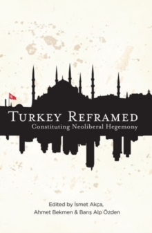 Turkey Reframed : Constituting Neoliberal Hegemony, Hardback Book