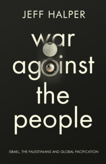 War Against the People : Israel, the Palestinians and Global Pacification, Paperback / softback Book