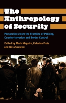 The Anthropology of Security : Perspectives from the Frontline of Policing, Counter-terrorism and Border Control, Paperback Book