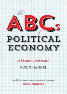 The ABCs of Political Economy : A Modern Approach, Paperback Book