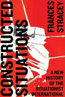 Constructed Situations : A New History of the Situationist International, Paperback Book