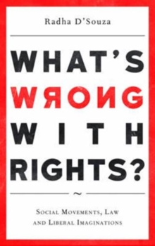 What's Wrong with Rights? : Social Movements, Law and Liberal Imaginations, Paperback / softback Book