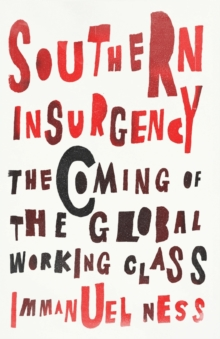 Southern Insurgency : The Coming of the Global Working Class, Paperback / softback Book
