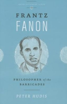 Frantz Fanon : Philosopher of the Barricades, Paperback / softback Book
