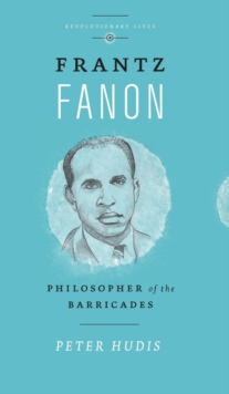 Frantz Fanon : Philosopher of the Barricades, Hardback Book