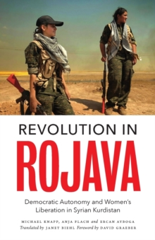Revolution in Rojava : Democratic Autonomy and Women's Liberation in Syrian Kurdistan, Paperback Book
