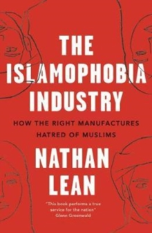 The Islamophobia Industry - Second Edition : How the Right Manufactures Hatred of Muslims, Paperback Book