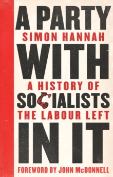 A Party with Socialists in It : A History of the Labour Left, Paperback Book