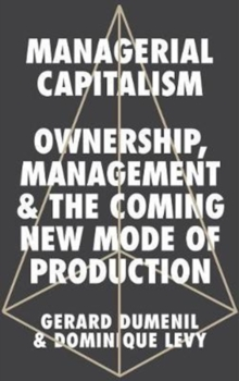 Managerial Capitalism : Ownership, Management and the Coming New Mode of Production, Paperback / softback Book