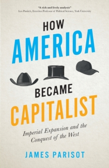 How America Became Capitalist : Imperial Expansion and the Conquest of the West, Paperback / softback Book