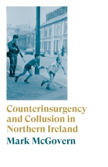 Counterinsurgency and Collusion in Northern Ireland, Paperback / softback Book