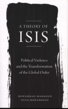 A Theory of ISIS : Political Violence and the Transformation of the Global Order, Paperback / softback Book