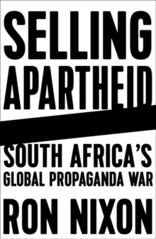 Selling Apartheid : South Africa's Global Propaganda War, Paperback / softback Book