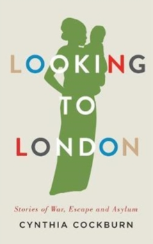 Looking to London : Stories of War, Escape and Asylum, Paperback / softback Book