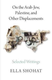 On the Arab-Jew, Palestine, and Other Displacements : Selected Writings of Ella Shohat, Paperback / softback Book