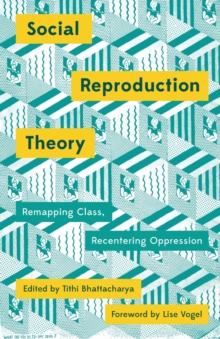 Social Reproduction Theory : Remapping Class, Recentering Oppression, Paperback / softback Book