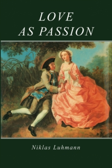 Love as Passion : The Codification of Intimacy, Paperback / softback Book
