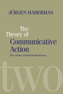 The Theory of Communicative Action : Critique of Functionalist Reason v. 2, Paperback Book