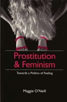 Prostitution and Feminism : Towards a Politics of Feeling, Hardback Book
