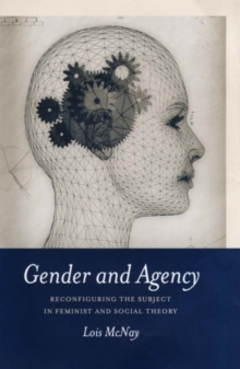 Gender and Agency : Reconfiguring the Subject in Feminist and Social Theory, Hardback Book
