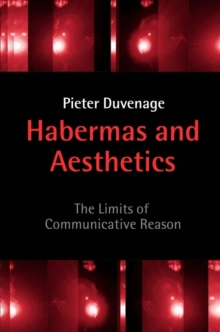 Habermas and Aesthetics : The Limits of Communicative Reason, Hardback Book