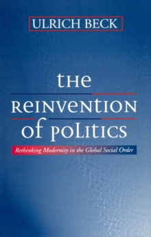 The Reinvention of Politics : Rethinking Modernity in the Global Social Order, Paperback / softback Book