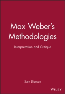 Max Weber's Methodologies : Interpretation and Critique, Paperback / softback Book
