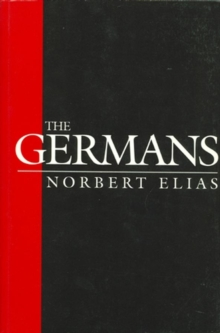 The Germans : Power Struggles and the Development of Habitus in the Nineteenth and Twentieth Centuries, Paperback / softback Book