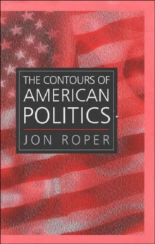 The Contours of American Politics : An Introduction, Hardback Book