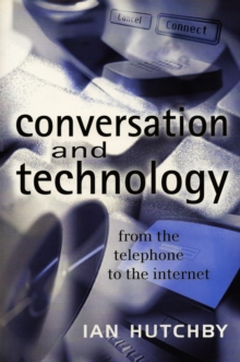 Conversation and Technology : From the Telephone to the Internet, Paperback / softback Book