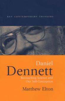 Daniel Dennett : Reconciling Science and Our Self-conception, Hardback Book