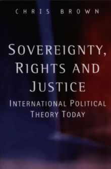 Sovereignty, Rights and Justice : International Political Theory Today, Paperback Book