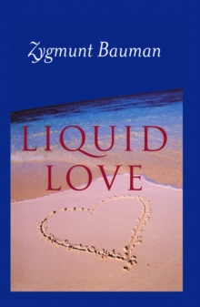Liquid Love : On the Frailty of Human Bonds, Paperback / softback Book
